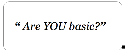 Take this test and find out how basic you really are.