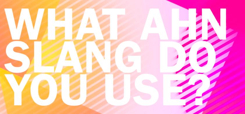 What AHN Slang Do You Use?