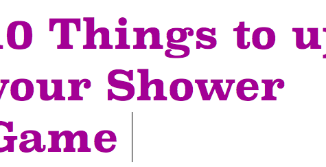 10 Things to Help Up Your Shower Game