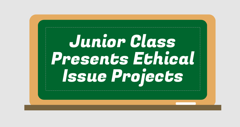 Junior+Class+Presents+Ethical+Issue+Projects