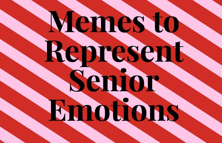 Memes+to+Represent+Senior+Emotions