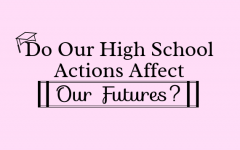 Do Our High School Actions Affect Our Futures? (EDITORIAL)