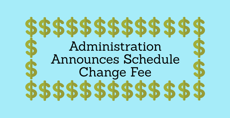 In addition to the new $25 schedule change fee, Academy will be offering new courses next year, such as AP Psychology and AP European History.